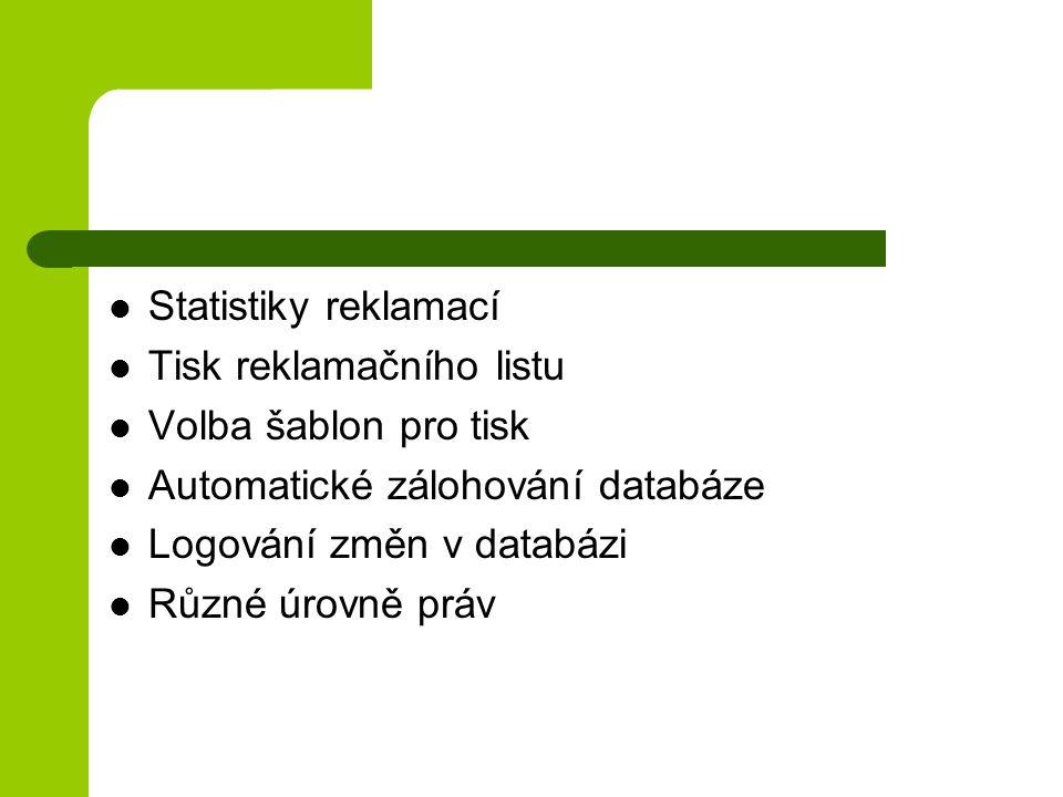 Statistiky reklamací Tisk reklamačního listu Volba šablon pro tisk Automatické zálohování databáze Logování změn v databázi Různé úrovně práv
