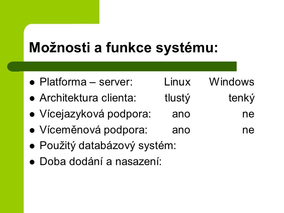 Možnosti a funkce systému: Platforma – server:LinuxWindows Architektura clienta:tlustýtenký Vícejazyková podpora:anone Víceměnová podpora:anone Použit