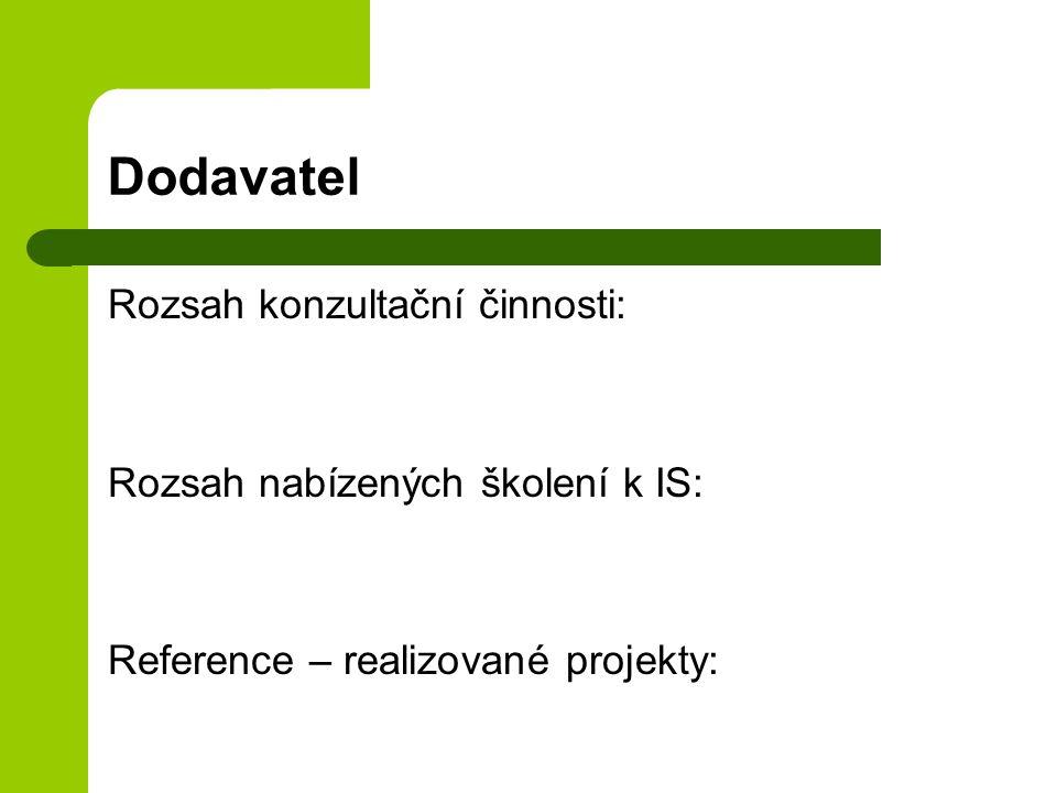 Dodavatel Rozsah konzultační činnosti: Rozsah nabízených školení k IS: Reference – realizované projekty:
