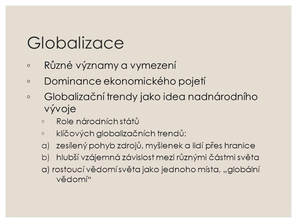 Globalizace ◦ Různé významy a vymezení ◦ Dominance ekonomického pojetí ◦ Globalizační trendy jako idea nadnárodního vývoje ◦ Role národních států ◦ kl