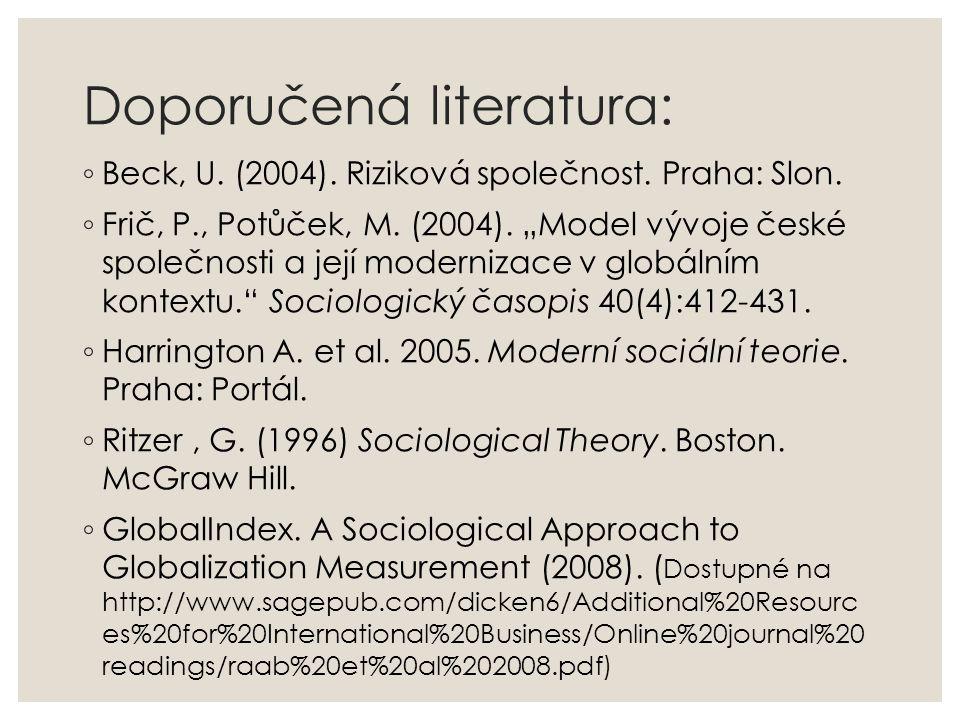 """Doporučená literatura: ◦ Beck, U. (2004). Riziková společnost. Praha: Slon. ◦ Frič, P., Potůček, M. (2004). """"Model vývoje české společnosti a její mod"""