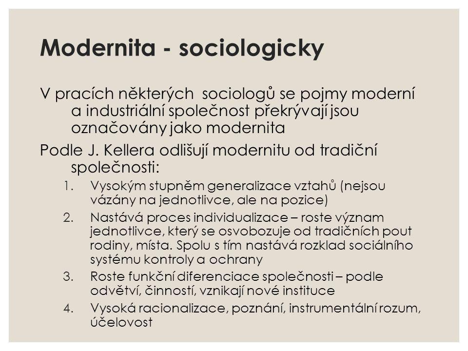 Modernita - sociologicky V pracích některých sociologů se pojmy moderní a industriální společnost překrývají jsou označovány jako modernita Podle J. K
