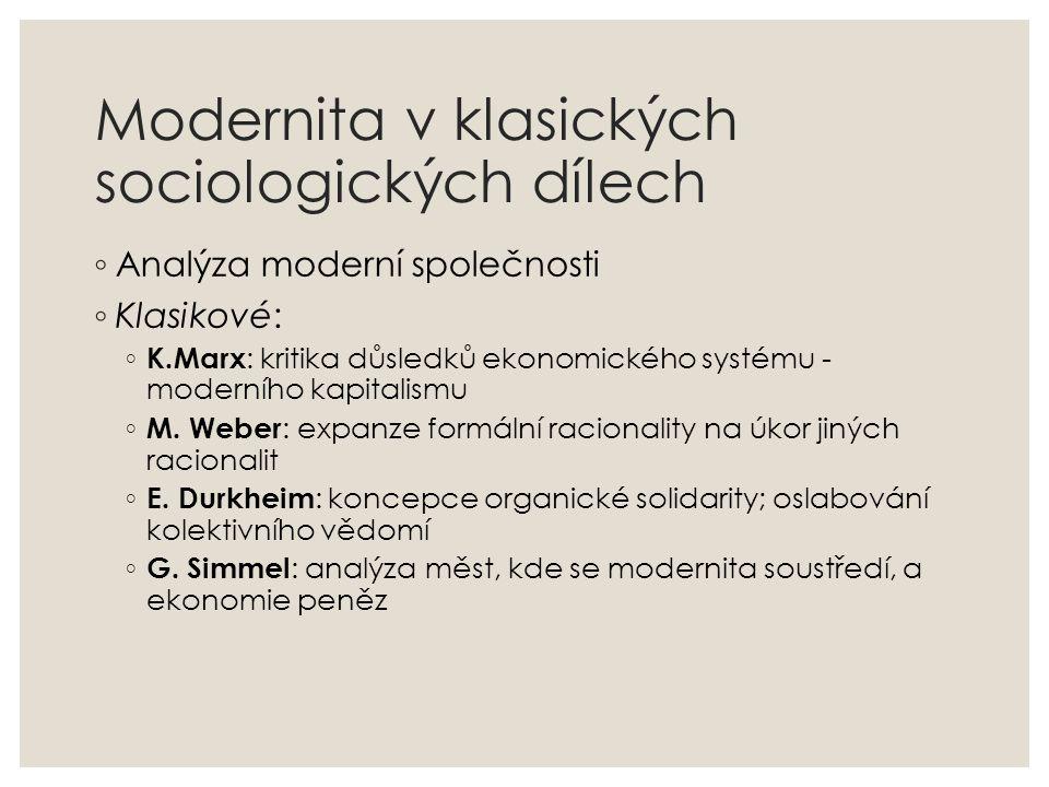 Modernita v klasických sociologických dílech ◦ Analýza moderní společnosti ◦ Klasikové: ◦ K.Marx : kritika důsledků ekonomického systému - moderního k