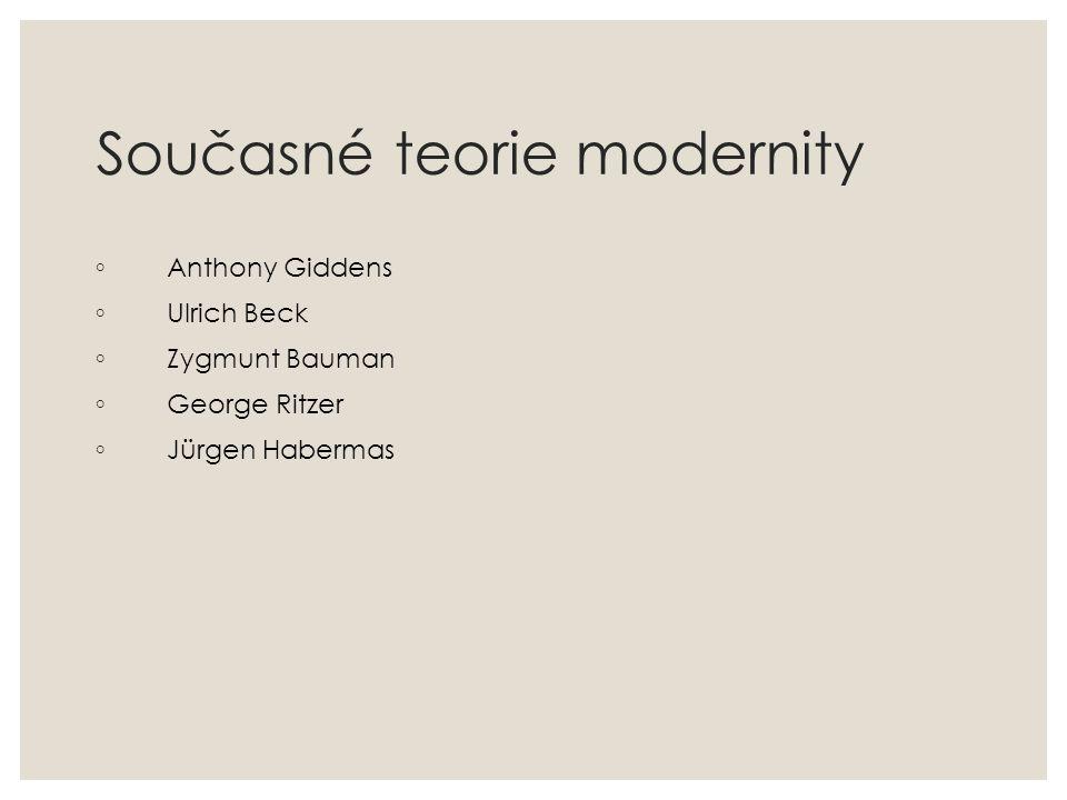 Současné teorie modernity ◦ Anthony Giddens ◦ Ulrich Beck ◦ Zygmunt Bauman ◦ George Ritzer ◦ Jürgen Habermas