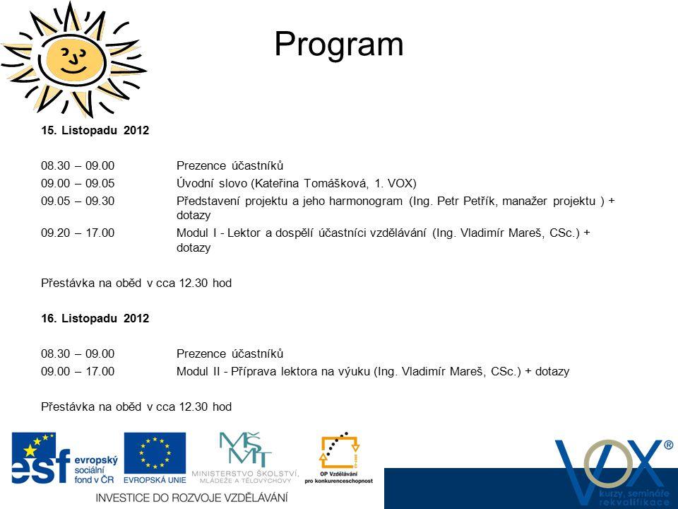 Program 15. Listopadu 2012 08.30 – 09.00Prezence účastníků 09.00 – 09.05Úvodní slovo (Kateřina Tomášková, 1. VOX) 09.05 – 09.30Představení projektu a
