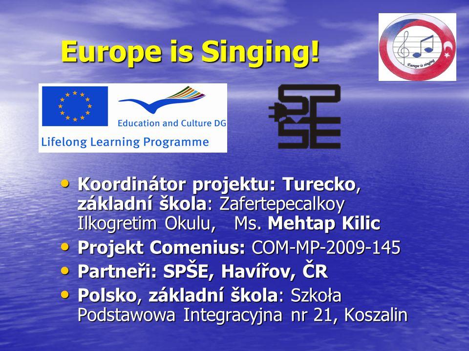 Europe is Singing! Koordinátor projektu: Turecko, základní škola: Zafertepecalkoy Ilkogretim Okulu, Ms. Mehtap Kilic Koordinátor projektu: Turecko, zá