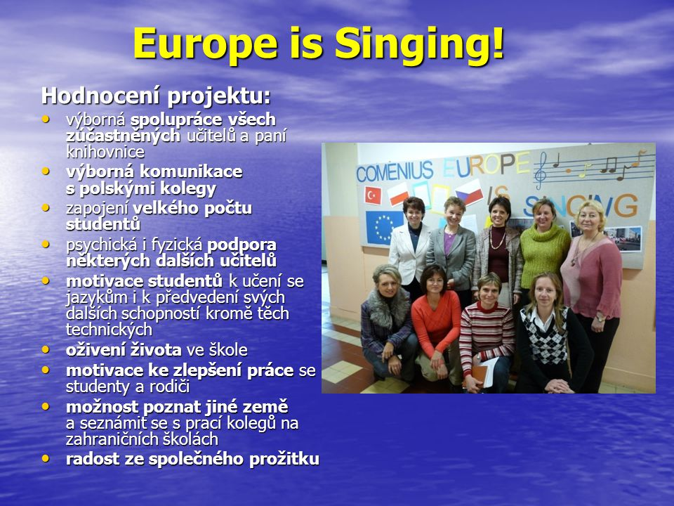 Europe is Singing! Hodnocení projektu: výborná spolupráce všech zúčastněných učitelů a paní knihovnice výborná spolupráce všech zúčastněných učitelů a