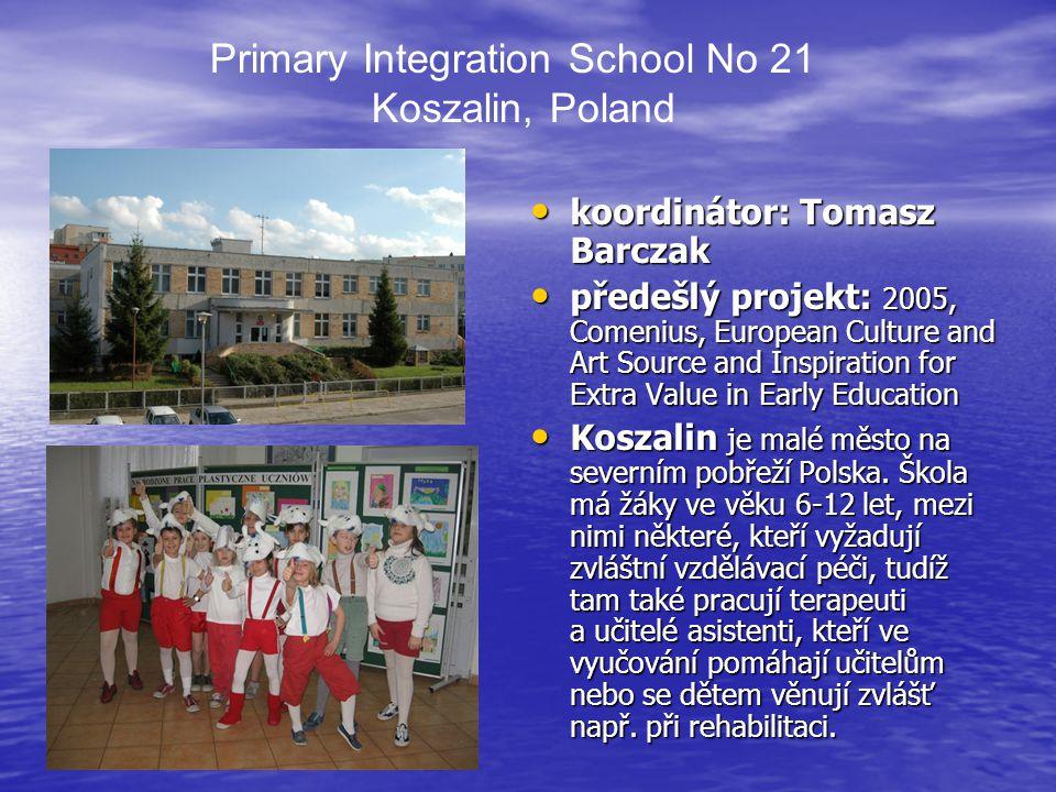 Primary Integration School No 21 Koszalin, Poland koordinátor: Tomasz Barczak koordinátor: Tomasz Barczak předešlý projekt: 2005, Comenius, European C