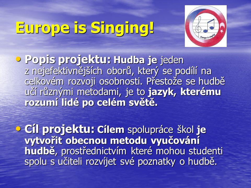 Europe is Singing! Popis projektu: Hudba je jeden z nejefektivnějších oborů, který se podílí na celkovém rozvoji osobnosti. Přestože se hudbě učí různ