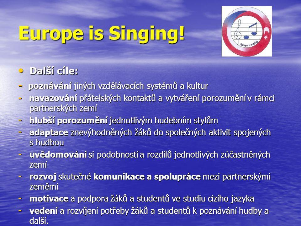 Europe is Singing! Další cíle: Další cíle: - poznávání jiných vzdělávacích systémů a kultur - navazování přátelských kontaktů a vytváření porozumění v