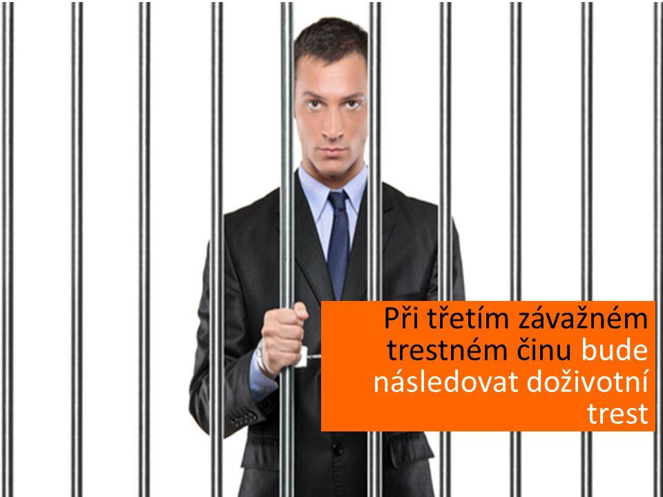 Při třetím závažném trestném činu bude následovat doživotní trest