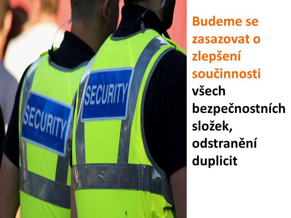 Budeme se zasazovat o zlepšení součinnosti všech bezpečnostních složek, odstranění duplicit