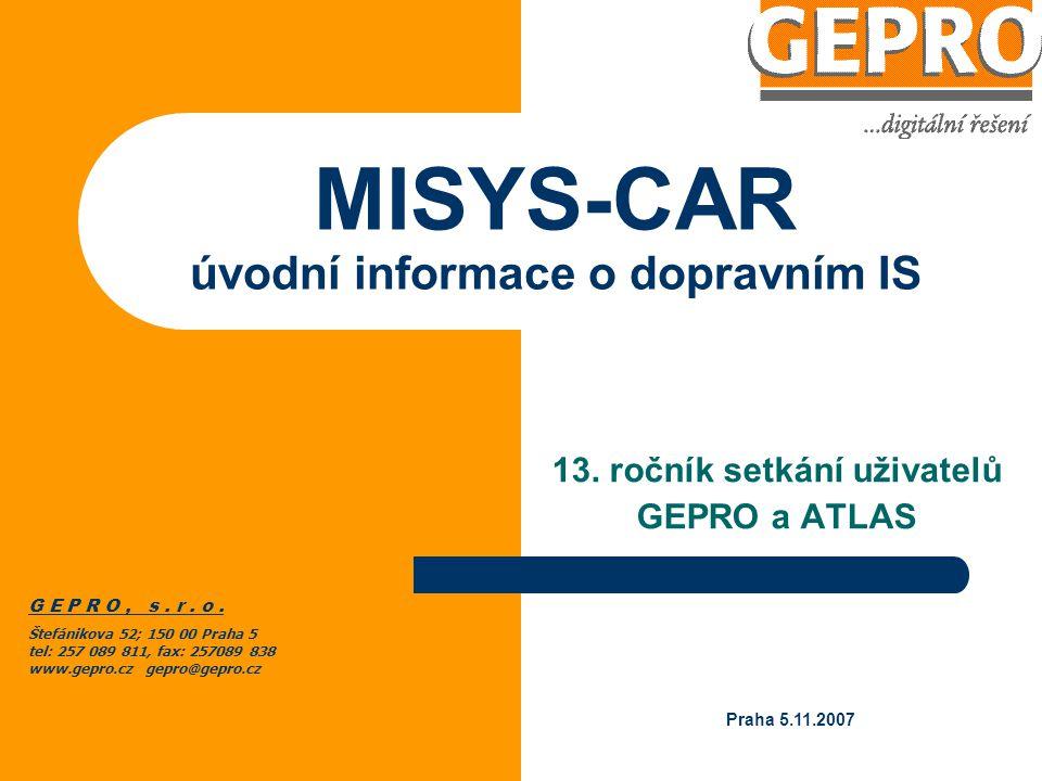 MISYS-CAR úvodní informace o dopravním IS 13.ročník setkání uživatelů GEPRO a ATLAS G E P R O, s.