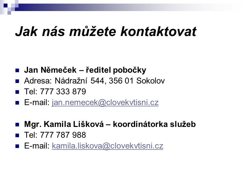Jak nás můžete kontaktovat Jan Němeček – ředitel pobočky Adresa: Nádražní 544, 356 01 Sokolov Tel: 777 333 879 E-mail: jan.nemecek@clovekvtisni.czjan.nemecek@clovekvtisni.cz Mgr.