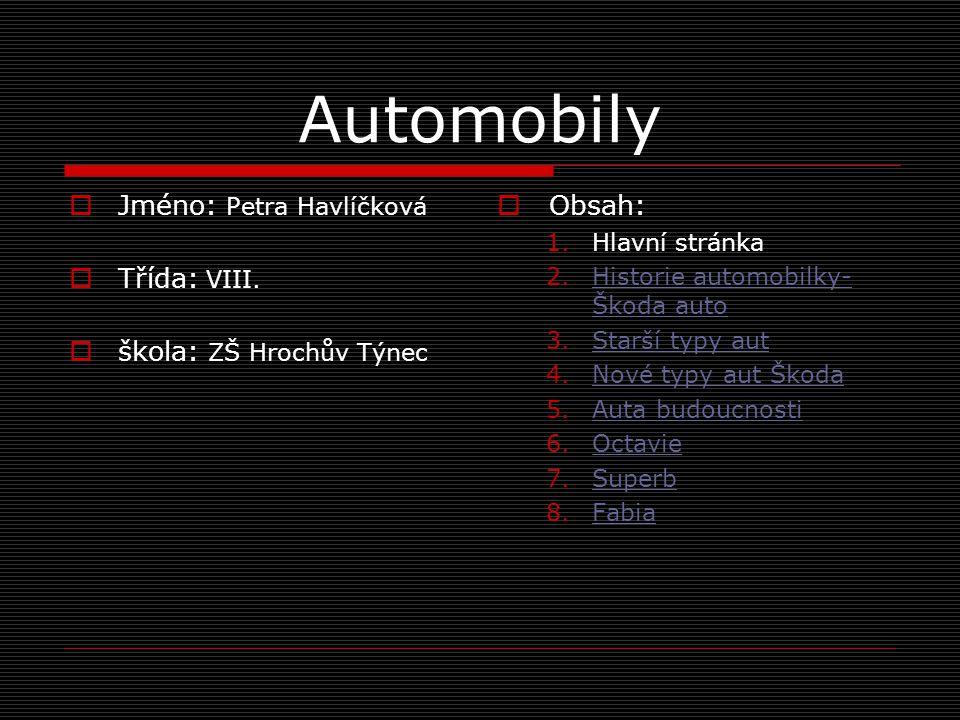Automobily  Jméno: Petra Havlíčková  Třída: VIII.