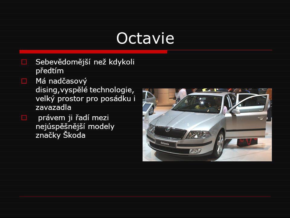 Octavie  Sebevědomější než kdykoli předtím  Má nadčasový dising,vyspělé technologie, velký prostor pro posádku i zavazadla  právem ji řadí mezi nejúspěšnější modely značky Škoda