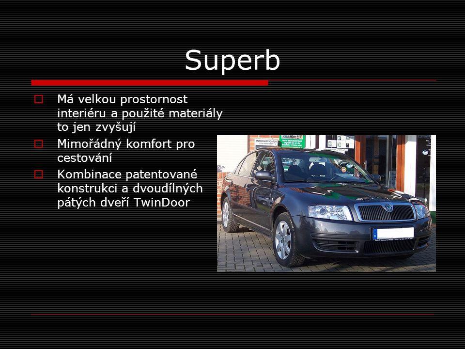 Superb  Má velkou prostornost interiéru a použité materiály to jen zvyšují  Mimořádný komfort pro cestování  Kombinace patentované konstrukci a dvo