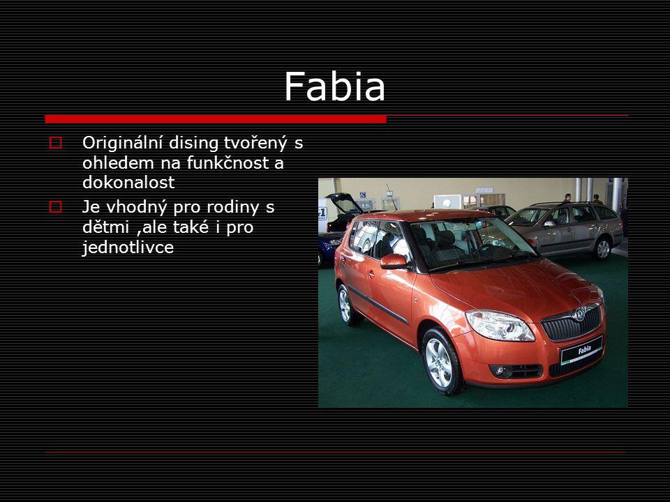 Fabia  Originální dising tvořený s ohledem na funkčnost a dokonalost  Je vhodný pro rodiny s dětmi,ale také i pro jednotlivce