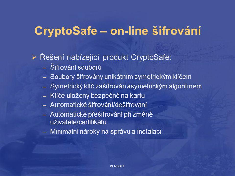 © T-SOFT CryptoSafe – on-line šifrování  Řešení nabízející produkt CryptoSafe: – Šifrování souborů – Soubory šifrovány unikátním symetrickým klíčem – Symetrický klíč zašifrován asymetrickým algoritmem – Klíče uloženy bezpečně na kartu – Automatické šifrování/dešifrování – Automatické přešifrování při změně uživatele/certifikátu – Minimální nároky na správu a instalaci