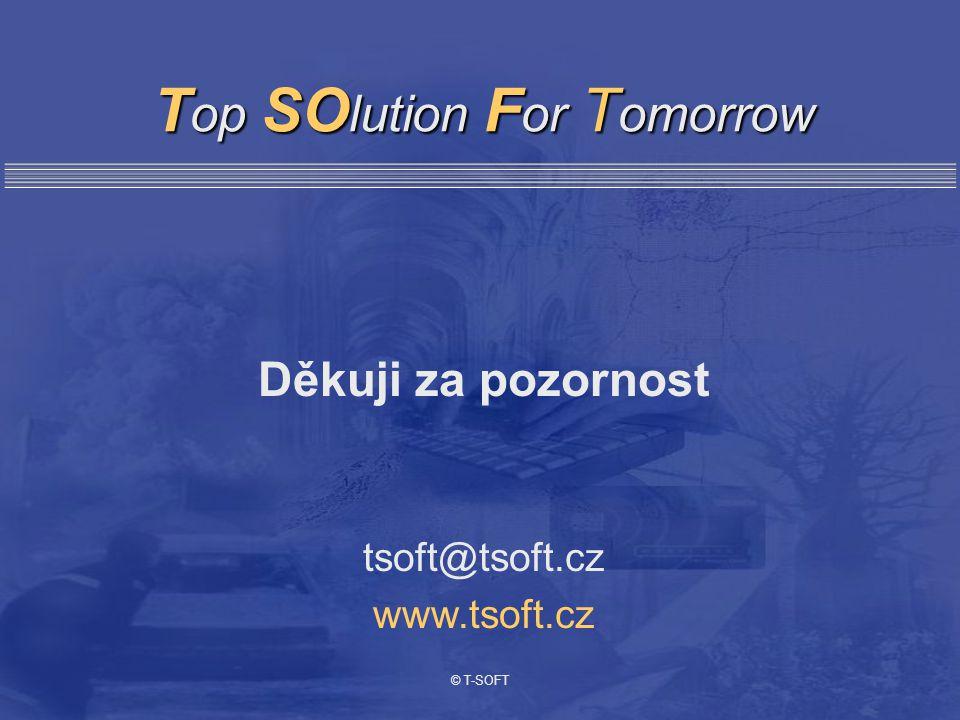 T op SO lution F or T omorrow Děkuji za pozornost tsoft@tsoft.cz www.tsoft.cz