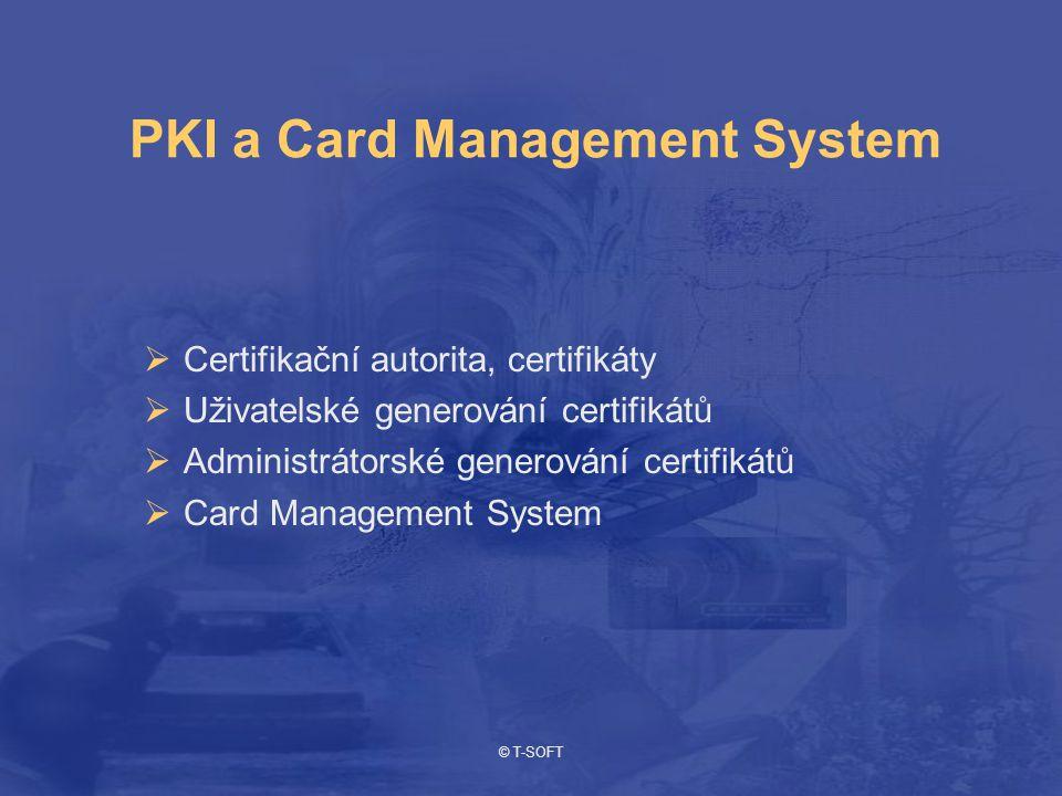 © T-SOFT Čipové karty a tokeny  Vlastní operační systém– privátní klíč nikdy neopustí kartu  Přistup chrání PIN  Kryptografické koprocesory – RSA, 3DES, AES  Hardwarový generátor náhodných čísel  Všechna data na kartě zašifrována  Komunikace s kartou je šifrována  Bezpečnostní certifikace – EAL, FIPS  Všechna data vždy sebou a bezpečně uložena