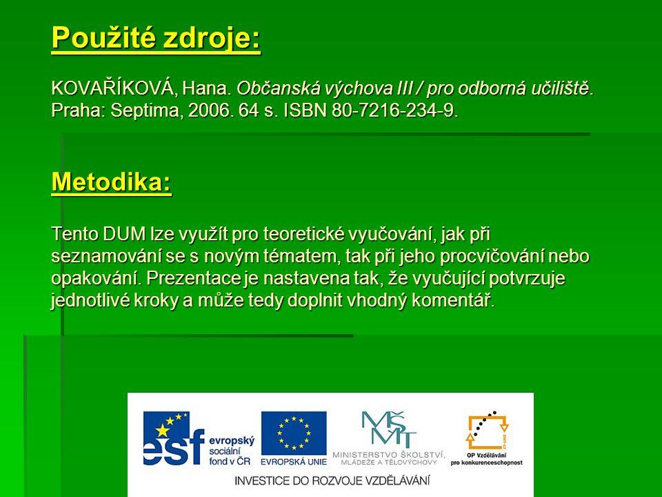 Použité zdroje: KOVAŘÍKOVÁ, Hana. Občanská výchova III / pro odborná učiliště.