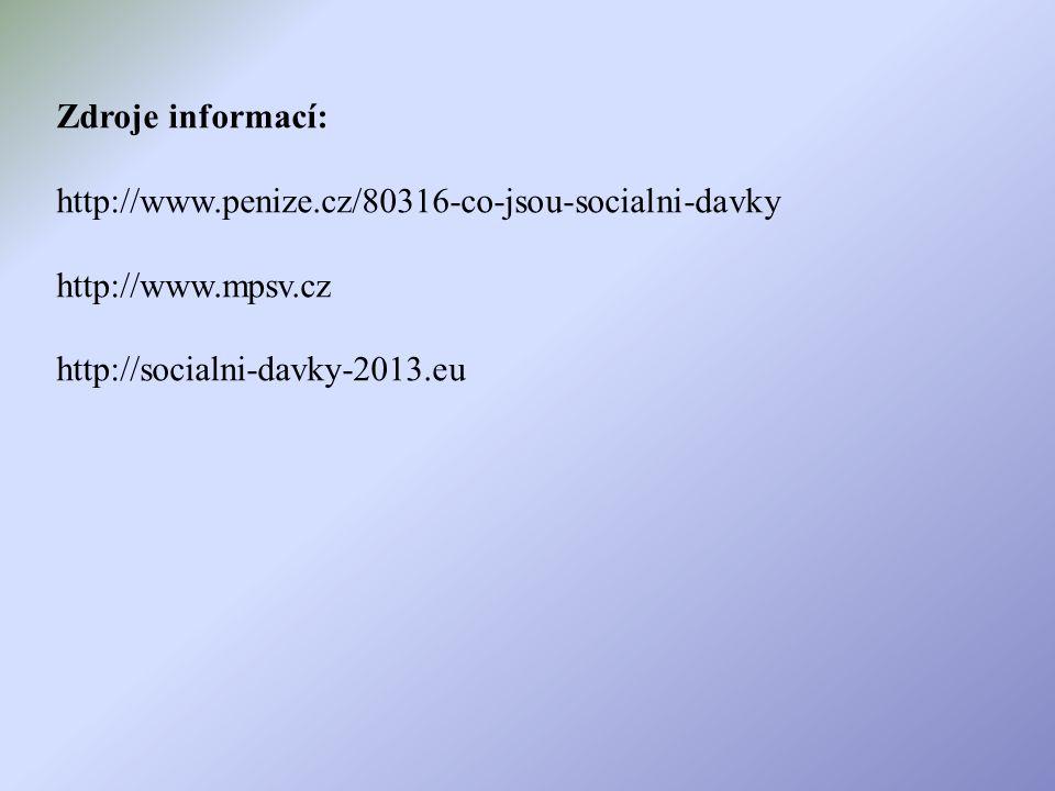 Zdroje informací: http://www.penize.cz/80316-co-jsou-socialni-davky http://www.mpsv.cz http://socialni-davky-2013.eu