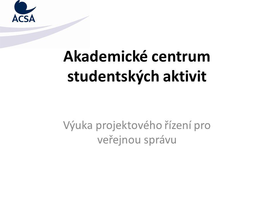 Akademické centrum studentských aktivit Výuka projektového řízení pro veřejnou správu