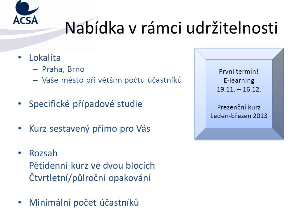 Kontakt Webová stránka: www.acsa.cz E-mail: info@acsa.cz Telefon: 541 145 255 Facebook: www.facebook.com/ACSA Kancelář: Údolní 53, Brno