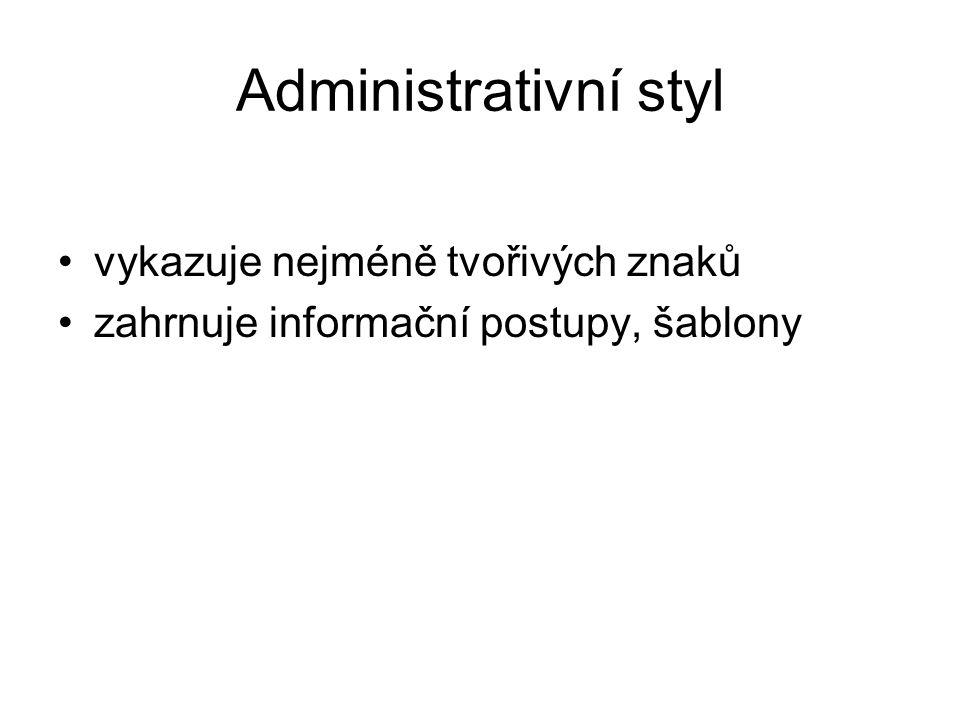 Administrativní styl vykazuje nejméně tvořivých znaků zahrnuje informační postupy, šablony
