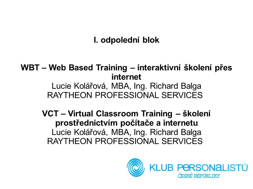 I. odpolední blok WBT – Web Based Training – interaktivní školení přes internet Lucie Kolářová, MBA, Ing. Richard Balga RAYTHEON PROFESSIONAL SERVICES