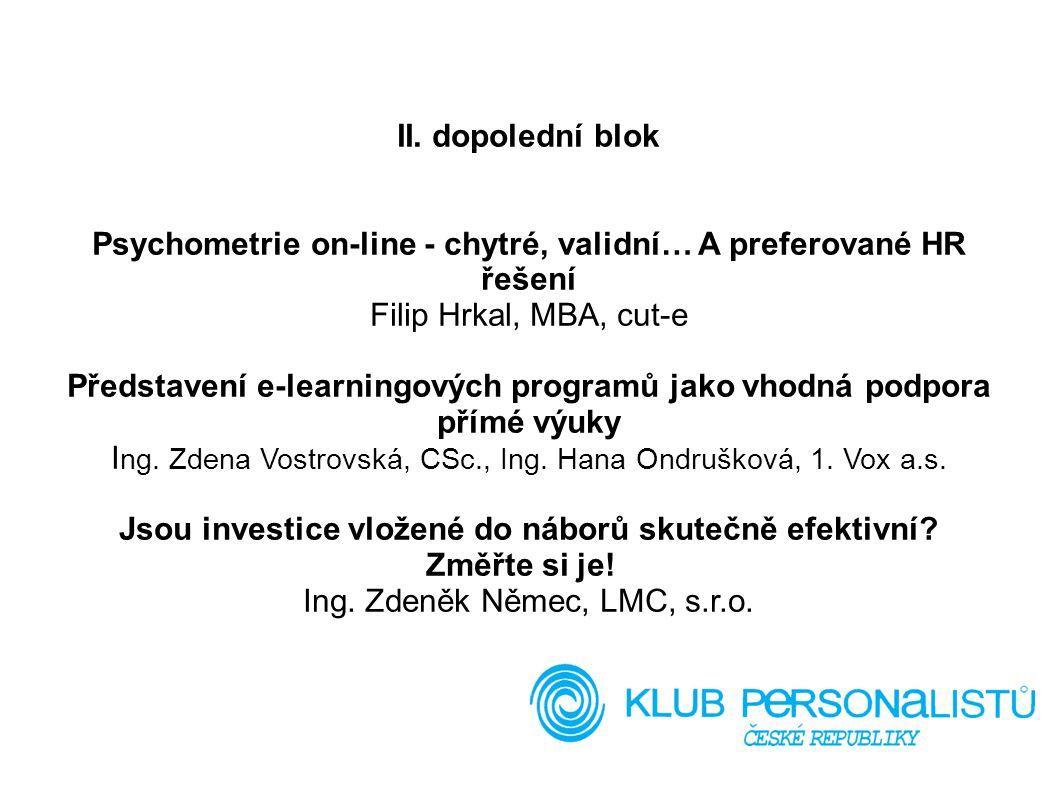 II. dopolední blok Psychometrie on-line - chytré, validní… A preferované HR řešení Filip Hrkal, MBA, cut-e Představení e-learningových programů jako v