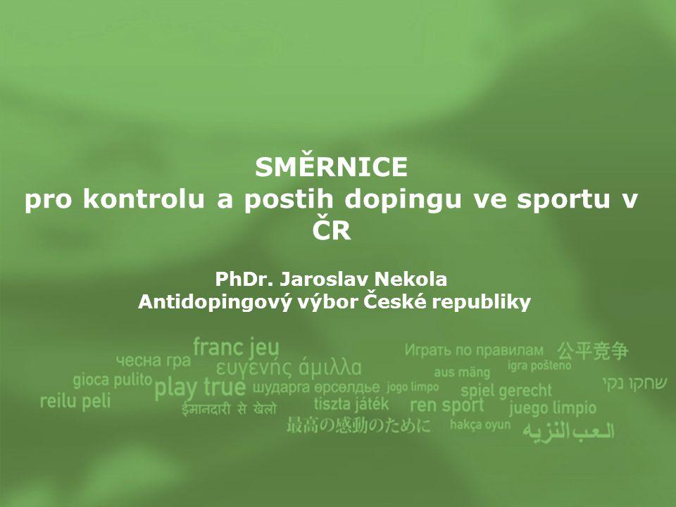 SMĚRNICE pro kontrolu a postih dopingu ve sportu v ČR PhDr. Jaroslav Nekola Antidopingový výbor České republiky