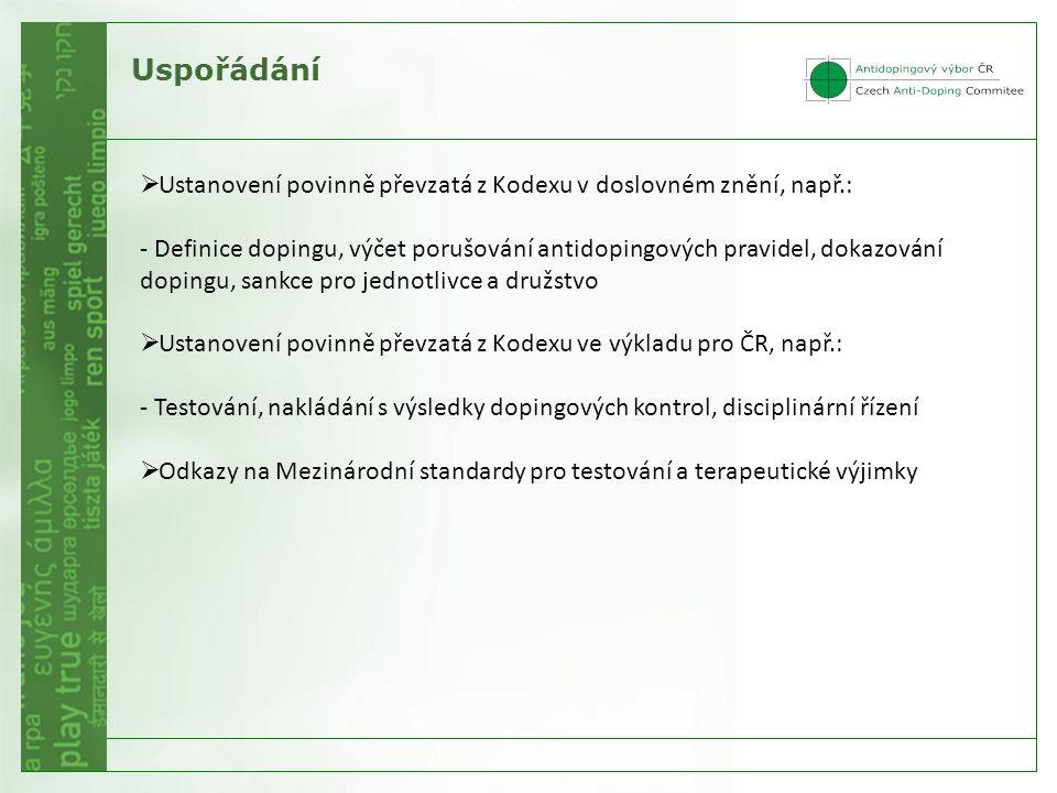 Uspořádání  Ustanovení povinně převzatá z Kodexu v doslovném znění, např.: - Definice dopingu, výčet porušování antidopingových pravidel, dokazování