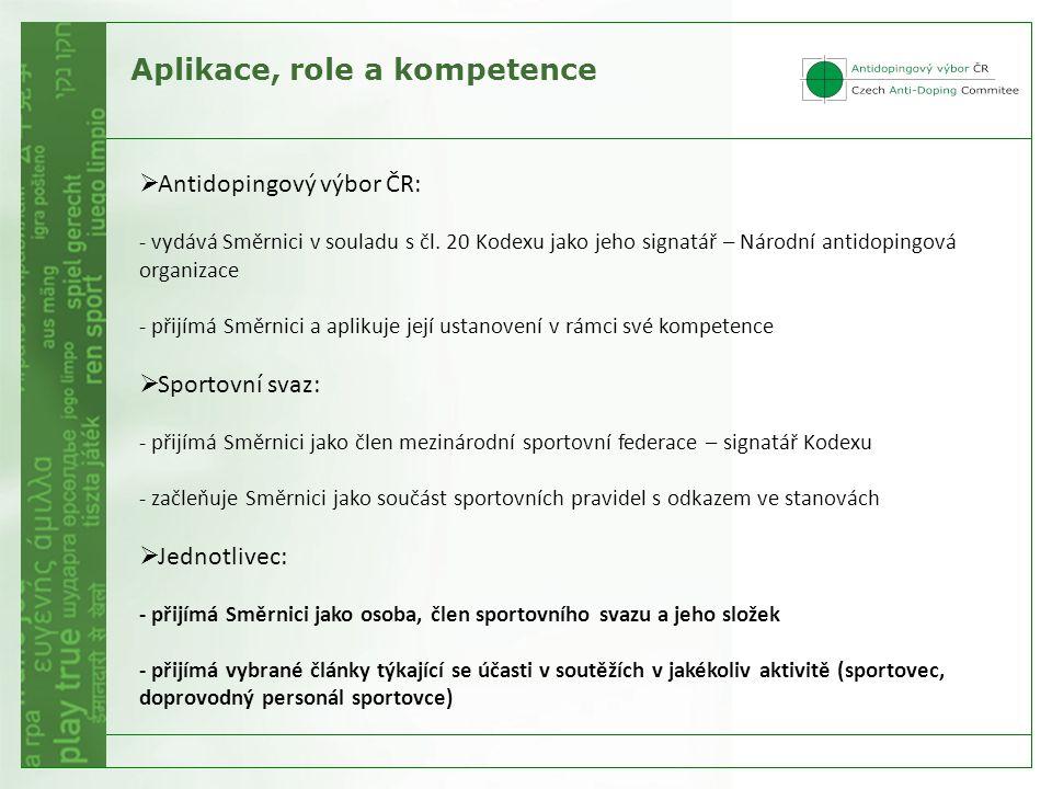 Aplikace, role a kompetence  Antidopingový výbor ČR: - vydává Směrnici v souladu s čl. 20 Kodexu jako jeho signatář – Národní antidopingová organizac