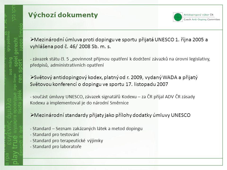 Výchozí dokumenty  Mezinárodní úmluva proti dopingu ve sportu přijatá UNESCO 1. října 2005 a vyhlášena pod č. 46/ 2008 Sb. m. s. - závazek státu čl.