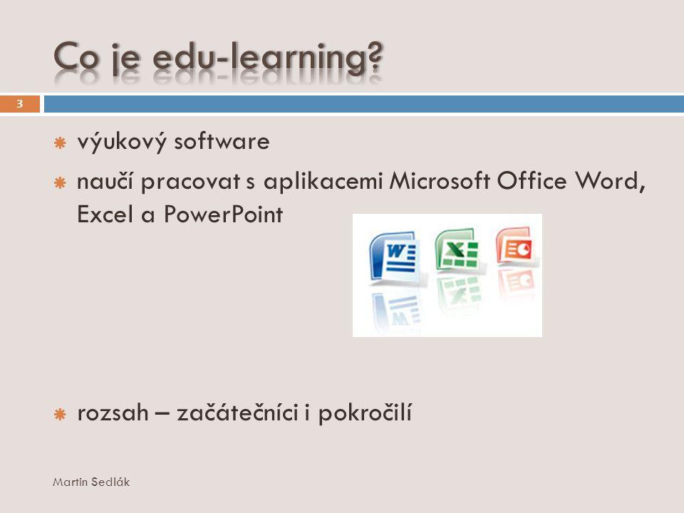 Martin Sedlák 3  výukový software  naučí pracovat s aplikacemi Microsoft Office Word, Excel a PowerPoint  rozsah – začátečníci i pokročilí
