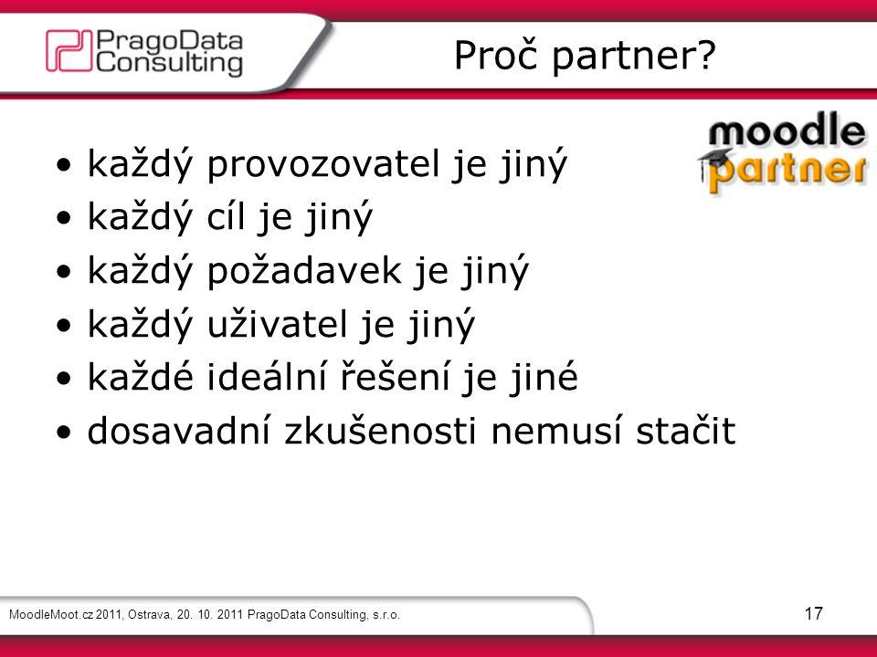 MoodleMoot.cz 2011, Ostrava, 20. 10. 2011 PragoData Consulting, s.r.o. 17 každý provozovatel je jiný každý cíl je jiný každý požadavek je jiný každý u
