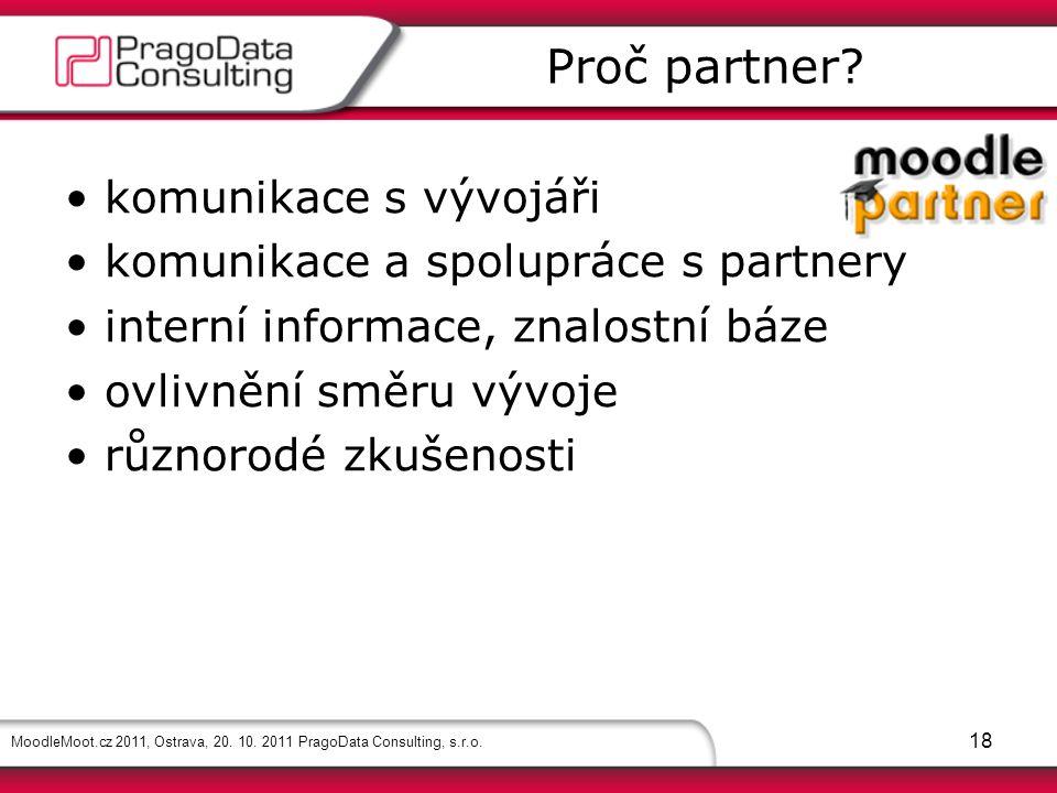 MoodleMoot.cz 2011, Ostrava, 20. 10. 2011 PragoData Consulting, s.r.o. 18 komunikace s vývojáři komunikace a spolupráce s partnery interní informace,