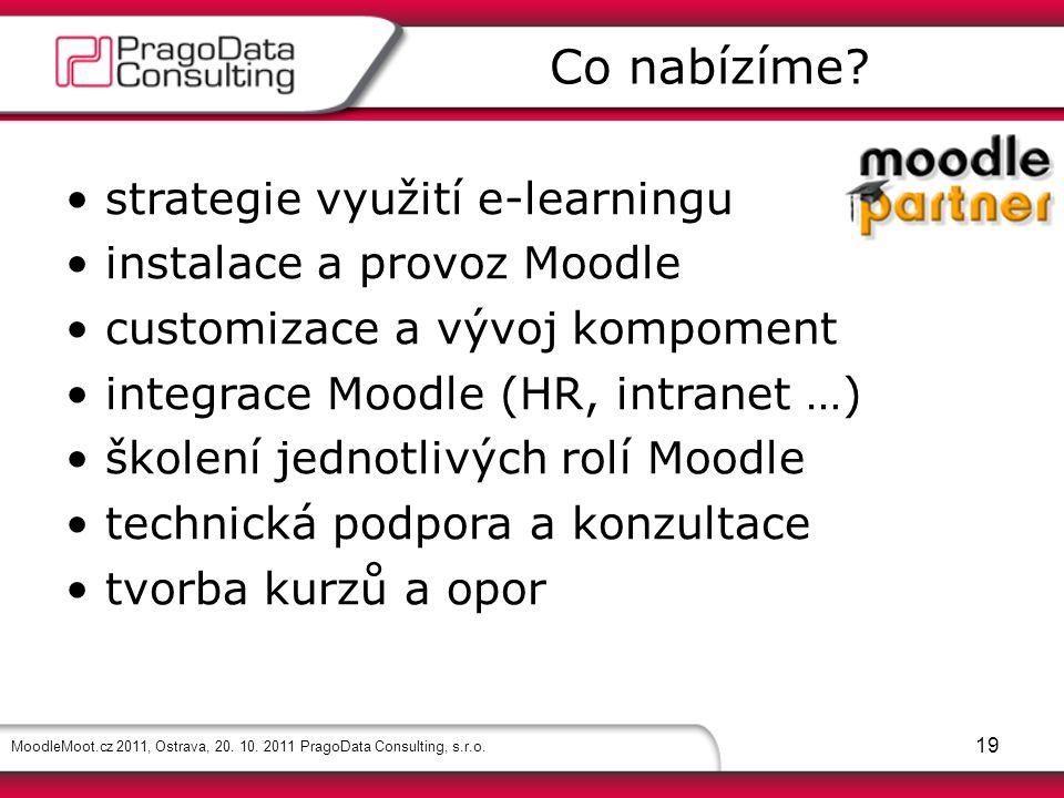 MoodleMoot.cz 2011, Ostrava, 20. 10. 2011 PragoData Consulting, s.r.o. 19 strategie využití e-learningu instalace a provoz Moodle customizace a vývoj