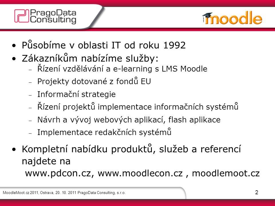 MoodleMoot.cz 2011, Ostrava, 20. 10. 2011 PragoData Consulting, s.r.o. Působíme v oblasti IT od roku 1992 Zákazníkům nabízíme služby:  Řízení vzděláv