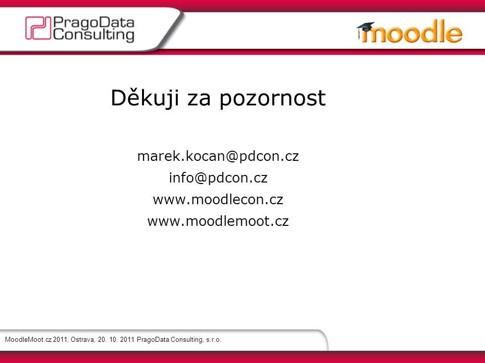MoodleMoot.cz 2011, Ostrava, 20. 10. 2011 PragoData Consulting, s.r.o. Děkuji za pozornost marek.kocan@pdcon.cz info@pdcon.cz www.moodlecon.cz www.moo