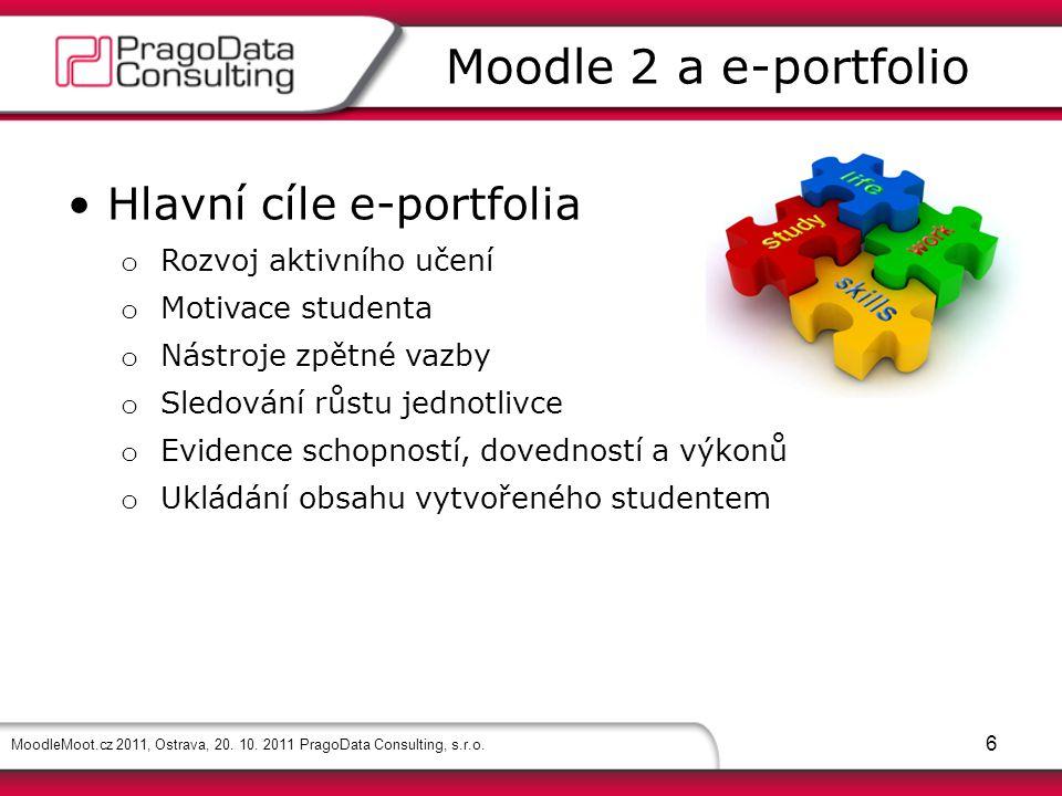MoodleMoot.cz 2011, Ostrava, 20. 10. 2011 PragoData Consulting, s.r.o. 6 Moodle 2 a e-portfolio Hlavní cíle e-portfolia o Rozvoj aktivního učení o Mot