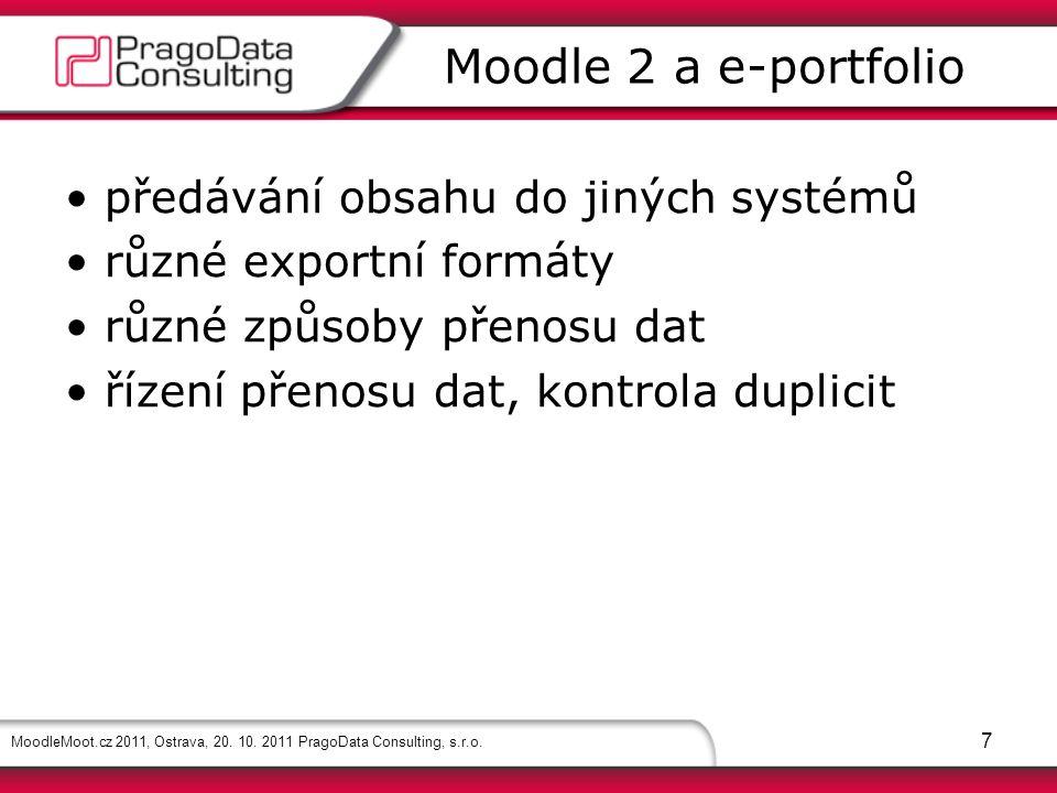 MoodleMoot.cz 2011, Ostrava, 20. 10. 2011 PragoData Consulting, s.r.o. 7 předávání obsahu do jiných systémů různé exportní formáty různé způsoby přeno