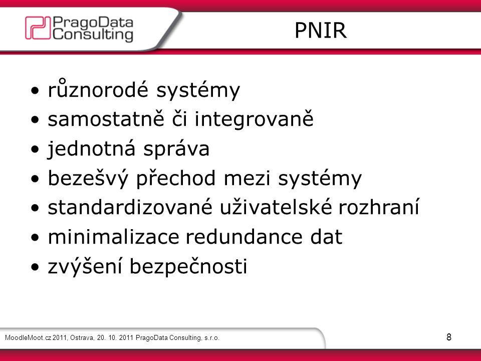 MoodleMoot.cz 2011, Ostrava, 20. 10. 2011 PragoData Consulting, s.r.o. 8 různorodé systémy samostatně či integrovaně jednotná správa bezešvý přechod m