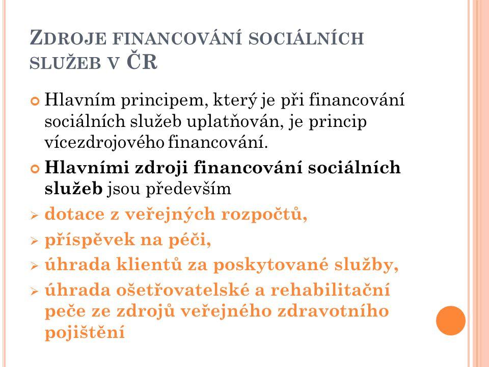 Z DROJE FINANCOVÁNÍ SOCIÁLNÍCH SLUŽEB V ČR Hlavním principem, který je při financování sociálních služeb uplatňován, je princip vícezdrojového financo