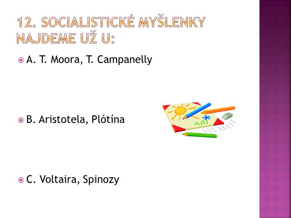  A. T. Moora, T. Campanelly  B. Aristotela, Plótína  C. Voltaira, Spinozy