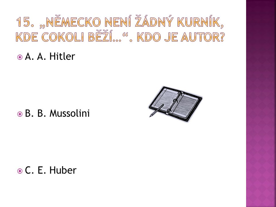  A. A. Hitler  B. B. Mussolini  C. E. Huber