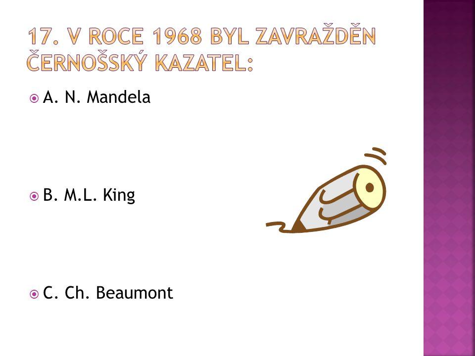  A. N. Mandela  B. M.L. King  C. Ch. Beaumont
