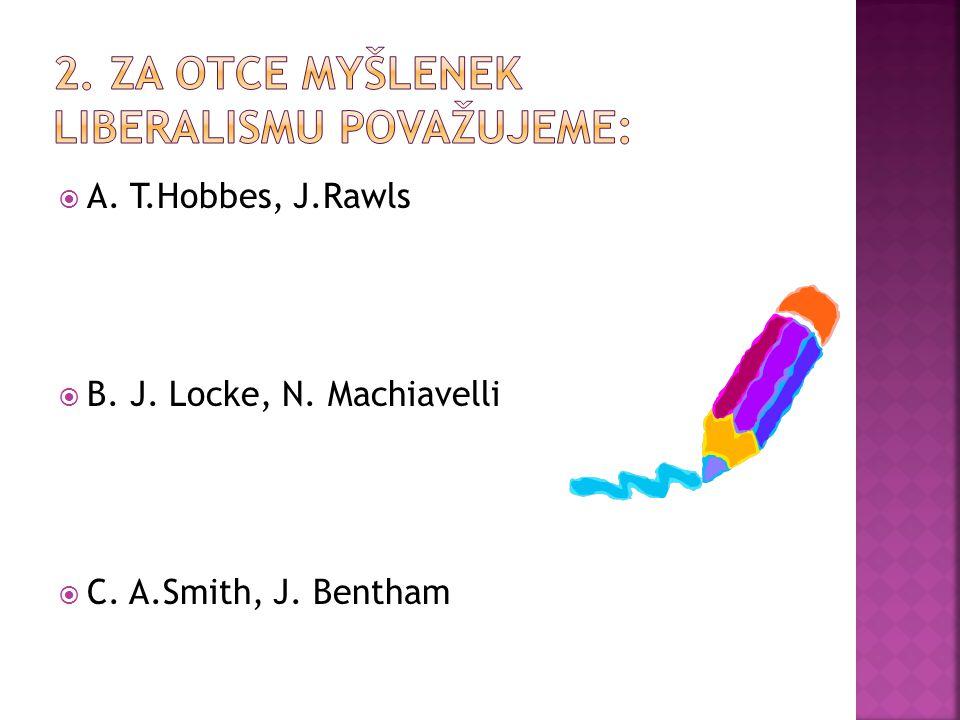  A. T.Hobbes, J.Rawls  B. J. Locke, N. Machiavelli  C. A.Smith, J. Bentham